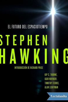 El futuro del espaciotiempo, Stephen Hawking, Richard Price, Alan Lightman, Kip Thorne, Timothy Ferris, Igor Novikov