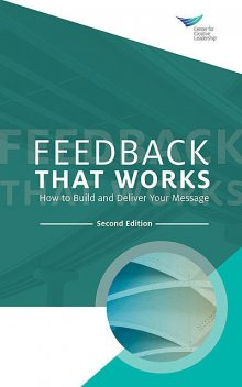 Feedback That Works: How to Build and Deliver Your Message, Second Edition, Center for Creative Leadership