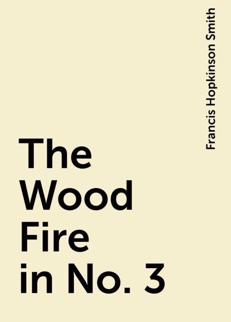 The Wood Fire in No. 3, Francis Hopkinson Smith
