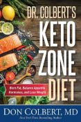 Dr. Colbert's Keto Zone Diet: Burn Fat, Balance Appetite Hormones, and Lose Weight, Don Colbert