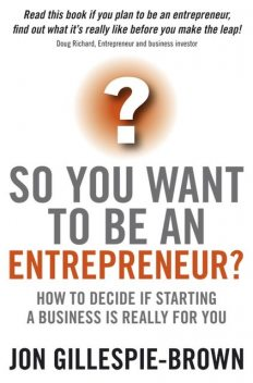 So You Want To Be An Entrepreneur?, Jon Gillespie-Brown