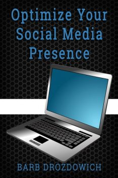 Optimize your Social Media Presence, Barb Drozdowich