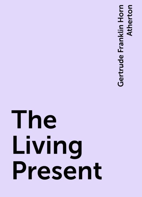 The Living Present, Gertrude Franklin Horn Atherton