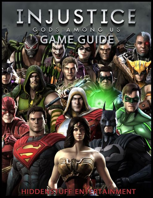 Injustice Gods Among Us Game Guide, HiddenStuff Entertainment