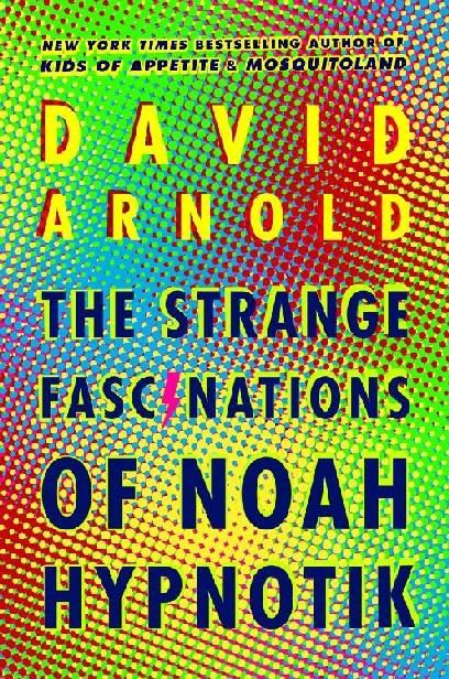 The Strange Fascinations of Noah Hypnotik, David Arnold