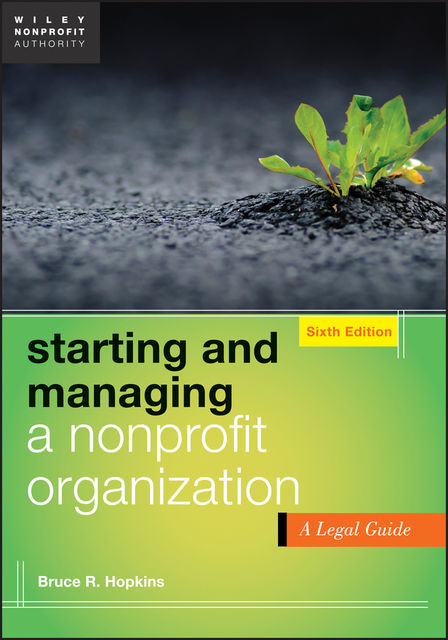 Starting and Managing a Nonprofit Organization, Bruce R.Hopkins