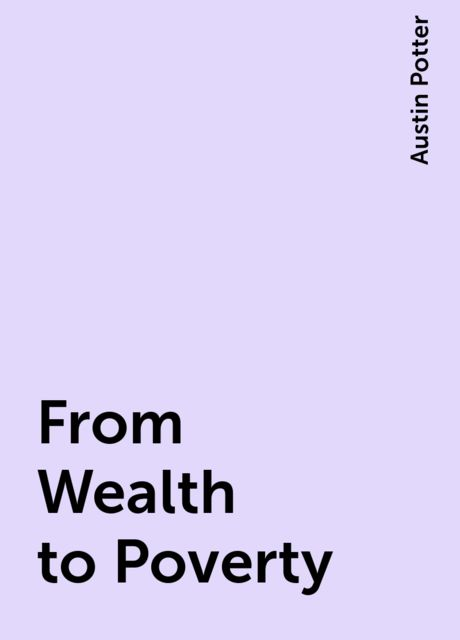 From Wealth to Poverty, Austin Potter