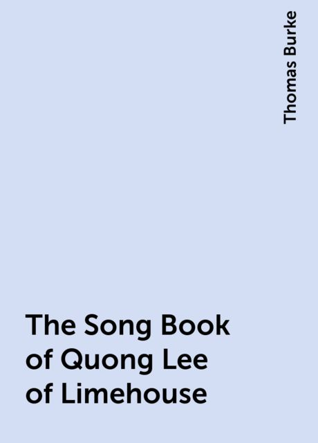 The Song Book of Quong Lee of Limehouse, Thomas Burke