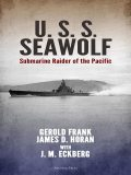 U.S.S. Seawolf: Submarine Raider of the Pacific, Gerold Frank, j.M. Eckberg, james D. Horan