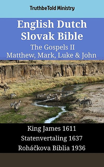 English Dutch Slovak Bible – The Gospels II – Matthew, Mark, Luke & John, TruthBeTold Ministry