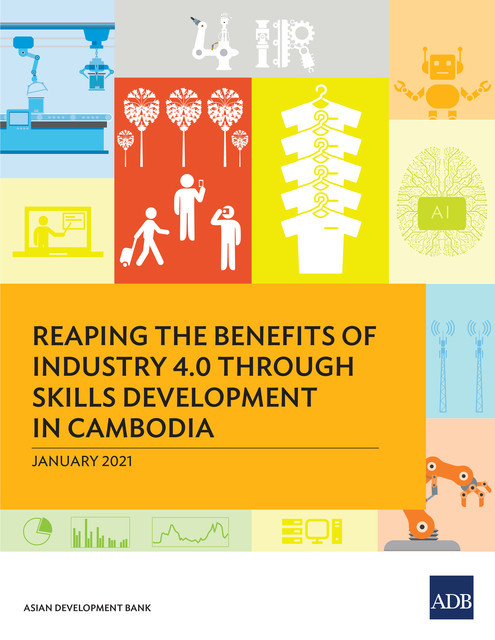 Reaping the Benefits of Industry 4.0 Through Skills Development in Cambodia, Asian Development Bank