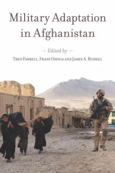Military Adaptation in Afghanistan, James Russell, Frans Osinga, Theo Farrell