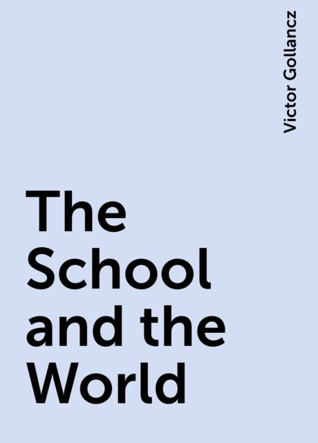 The School and the World, Victor Gollancz