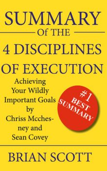 Summary Of The 4 Disciplines of Execution, Brian Scott