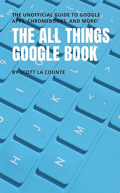 The All Things Google Book, Scott La Counte