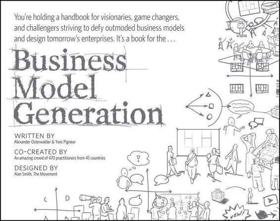 Business Model Generation: A Handbook for Visionaries, Game Changers, and Challengers, Alexander Osterwalder
