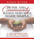 Home and Community Based Services Made Simple, Nicole Wilson
