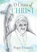 O Cross of Christ, Pope Francis