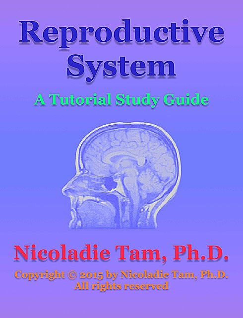 Reproductive System: A Tutorial Study Guide, Nicoladie Tam