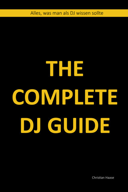 The Complete DJ Guide, Christian Haase