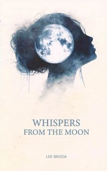 Whispers From The Moon, Lee Broda