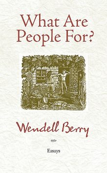 What Are People For, Wendell Berry