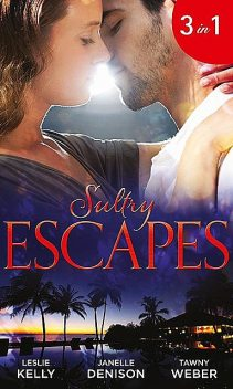 Sultry Escapes, Weber Tawny, Leslie Kelly, Janelle Denison