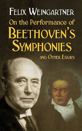 On the Performance of Beethoven's Symphonies and Other Essays, Felix Weingartner