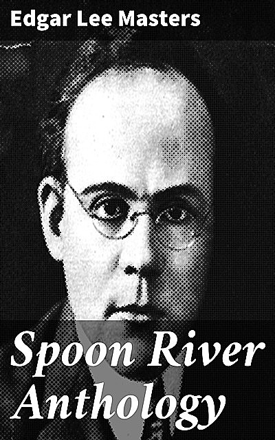 Spoon River Anthology, Edgar Lee Masters