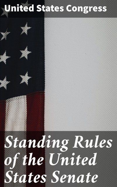 Standing Rules of the United States Senate, United States Congress