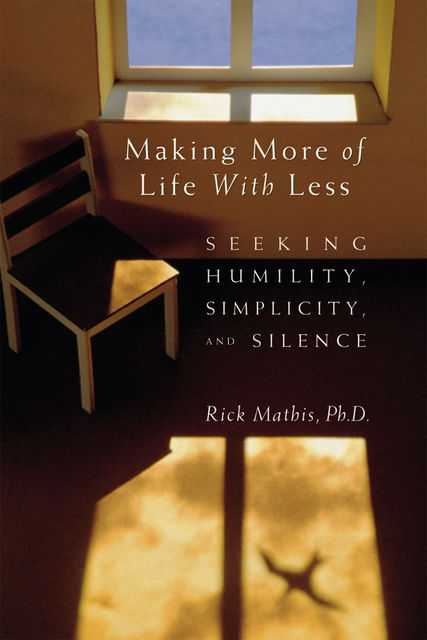 Making More of Life With Less, Rick Mathis