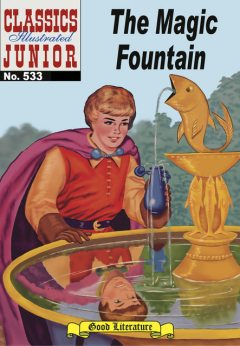 The Magic Fountain   - Classics Illustrated Junior, Albert Lewis Kanter
