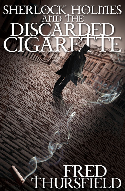 Sherlock Holmes and the Discarded Cigarette, Fred Thursfield