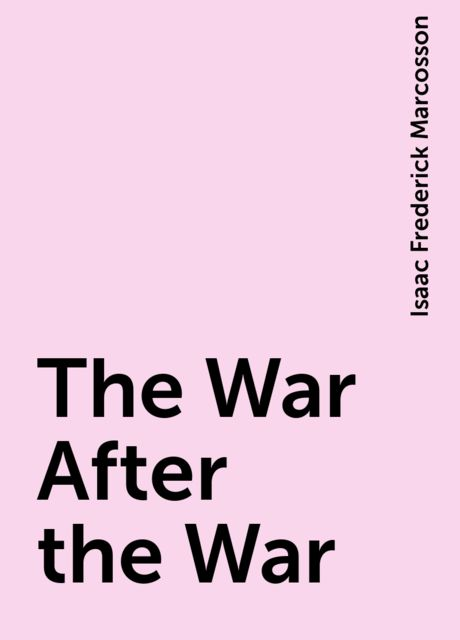 The War After the War, Isaac Frederick Marcosson