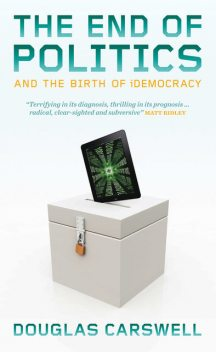 The End of Politcs and the Birth of iDemocracy, Douglas Carswell