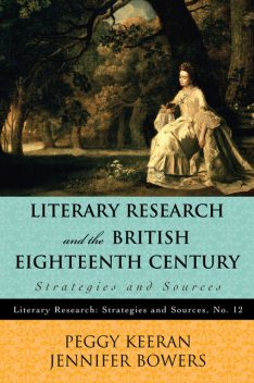 Literary Research and the British Eighteenth Century, Jennifer Bowers, Peggy Keeran