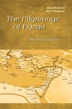 The Pilgrimage of Egeria, Paul Bradshaw, Anne McGowan