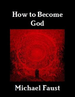 How to Become God, Michael Faust