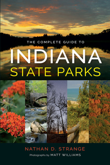 The Complete Guide to Indiana State Parks, NATHAN DAVID STRANGE