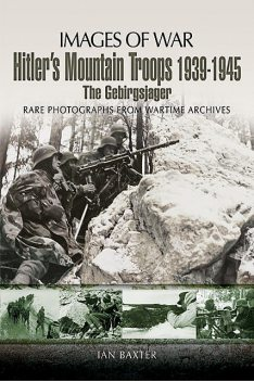 Hitler's Mountain Troops, 1939–1945: The Gebirgsjager, Ian Baxter
