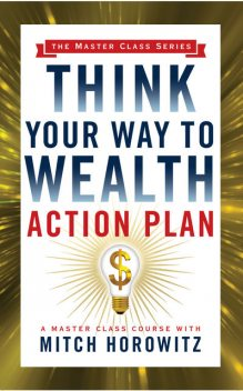 Think Your Way to Wealth Action Plan (Master Class Series), Mitch Horowitz