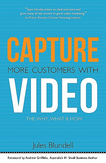 Capture More Customers With Video; the Why, What and How, Jules Blundell