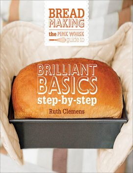 The Pink Whisk Guide to Bread Making, Ruth Clemens