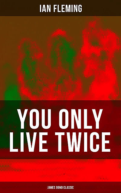 YOU ONLY LIVE TWICE (James Bond Classic), Ian Fleming