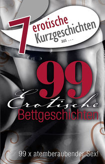 "7 erotische Bettgeschichten aus: ""99 erotische Bettgeschichten"", Lisa Cohen, Andreas Müller, Kainas Centmy, Mark Pond, Theresa Crown, Stephan Becker"