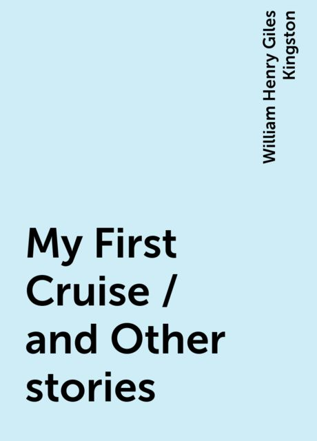 My First Cruise / and Other stories, William Henry Giles Kingston