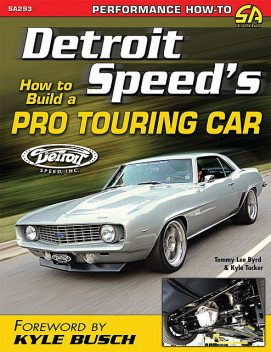 Detroit Speed's How to Build a Pro Touring Car, Kyle Tucker, Tommy Lee Byrd
