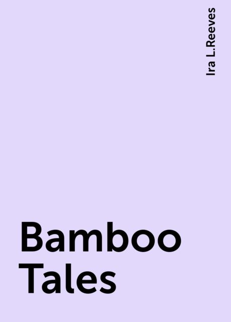 Bamboo Tales, Ira L.Reeves