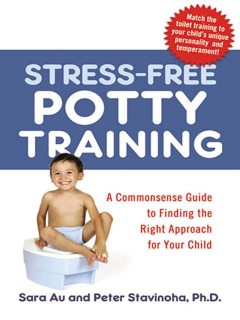 Stress-Free Potty Training, Sara Au, Peter Stavinoha