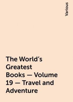 The World's Greatest Books — Volume 19 — Travel and Adventure, Various
